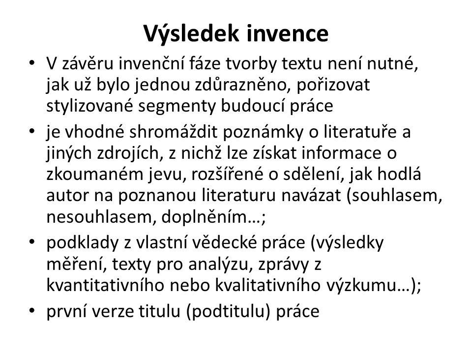 Výsledek invence V závěru invenční fáze tvorby textu není nutné, jak už bylo jednou zdůrazněno, pořizovat stylizované segmenty budoucí práce.