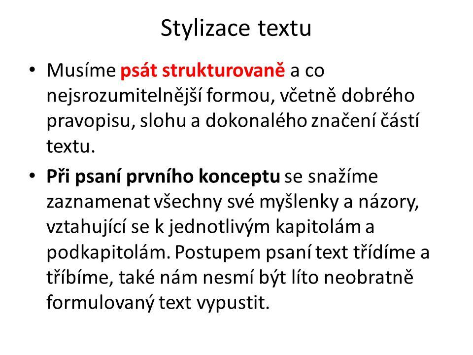 Stylizace textu Musíme psát strukturovaně a co nejsrozumitelnější formou, včetně dobrého pravopisu, slohu a dokonalého značení částí textu.