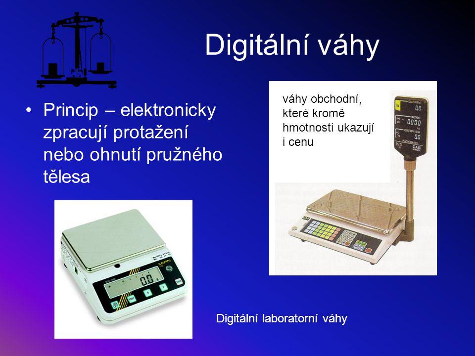 Digitální váhy váhy obchodní, které kromě. hmotnosti ukazují. i cenu. Princip – elektronicky zpracují protažení nebo ohnutí pružného tělesa.