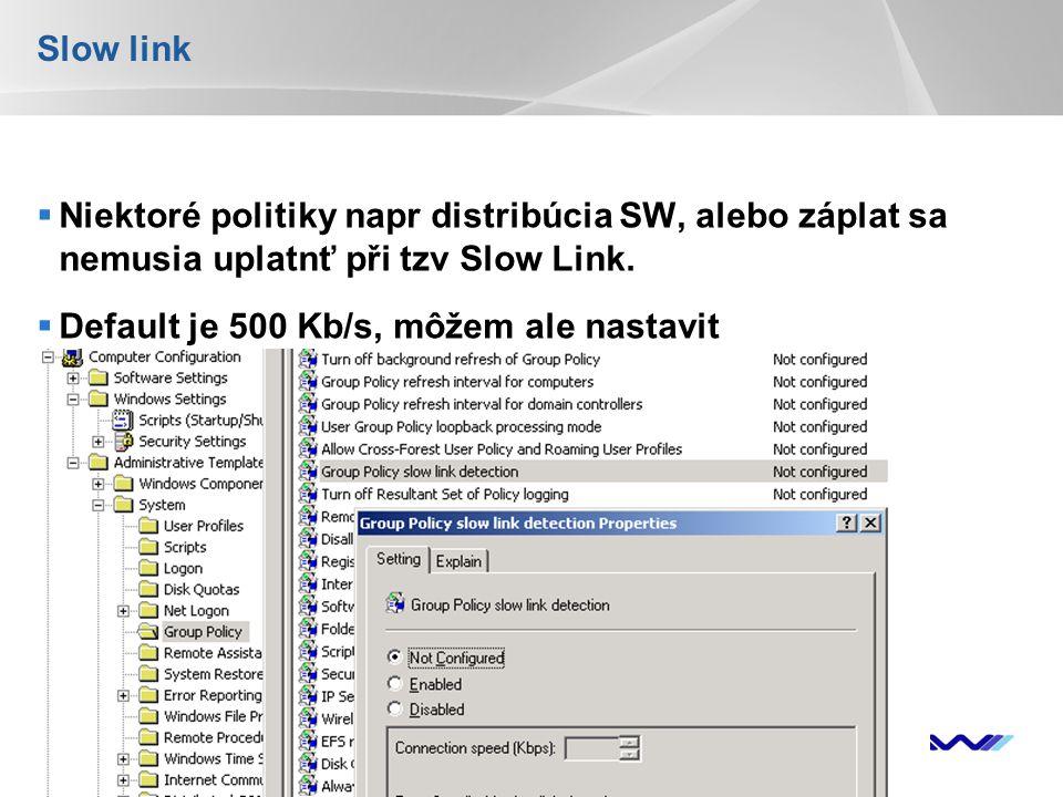 Slow link Niektoré politiky napr distribúcia SW, alebo záplat sa nemusia uplatnť při tzv Slow Link.