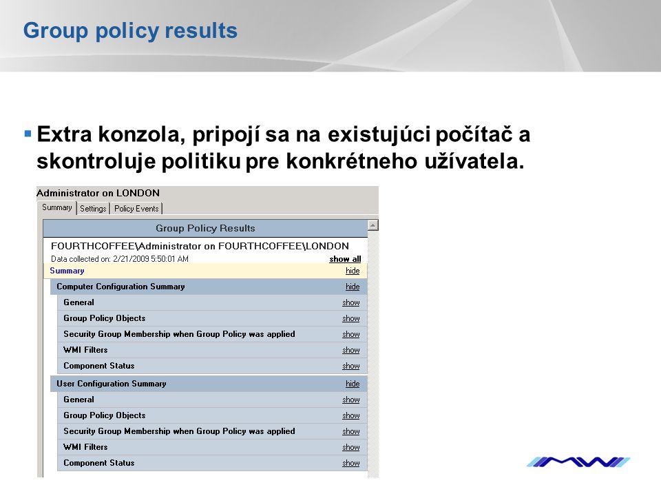 Group policy results Extra konzola, pripojí sa na existujúci počítač a skontroluje politiku pre konkrétneho užívatela.