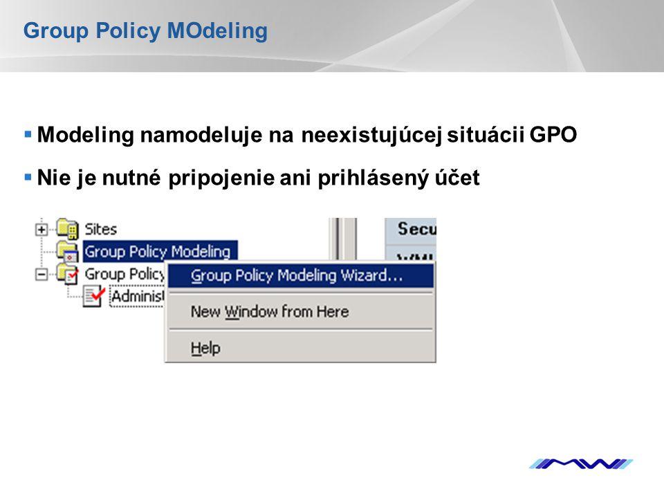 Group Policy MOdeling Modeling namodeluje na neexistujúcej situácii GPO.