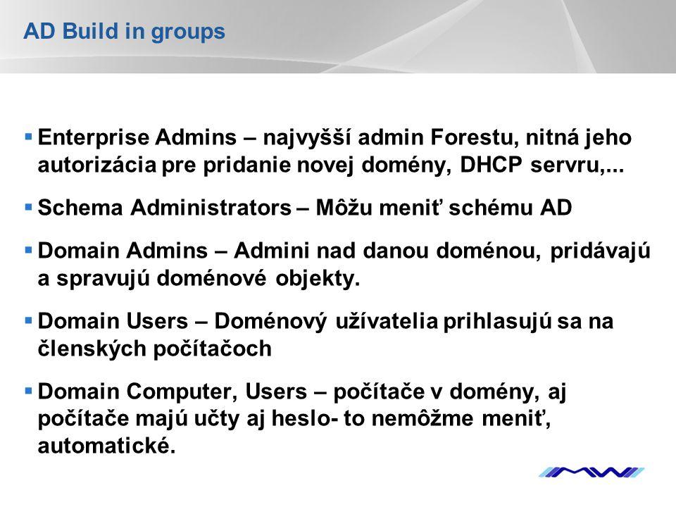 AD Build in groups Enterprise Admins – najvyšší admin Forestu, nitná jeho autorizácia pre pridanie novej domény, DHCP servru,...