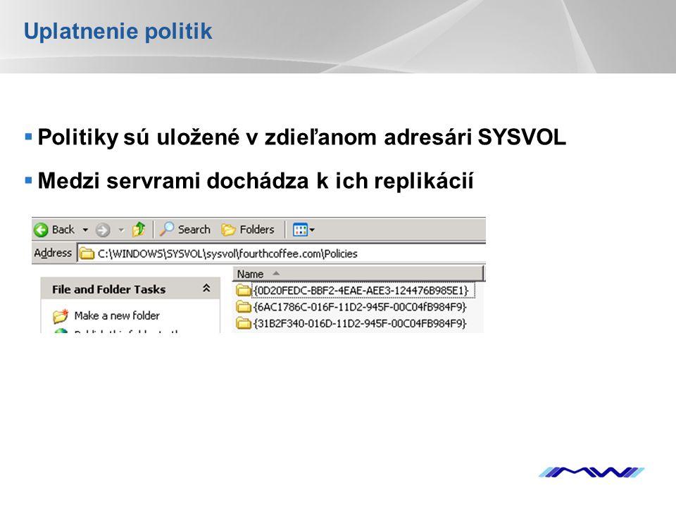Uplatnenie politik Politiky sú uložené v zdieľanom adresári SYSVOL.