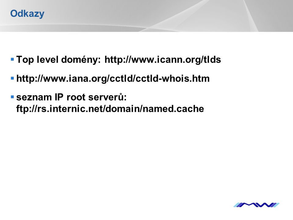 Odkazy Top level domény: http://www.icann.org/tlds. http://www.iana.org/cctld/cctld-whois.htm.