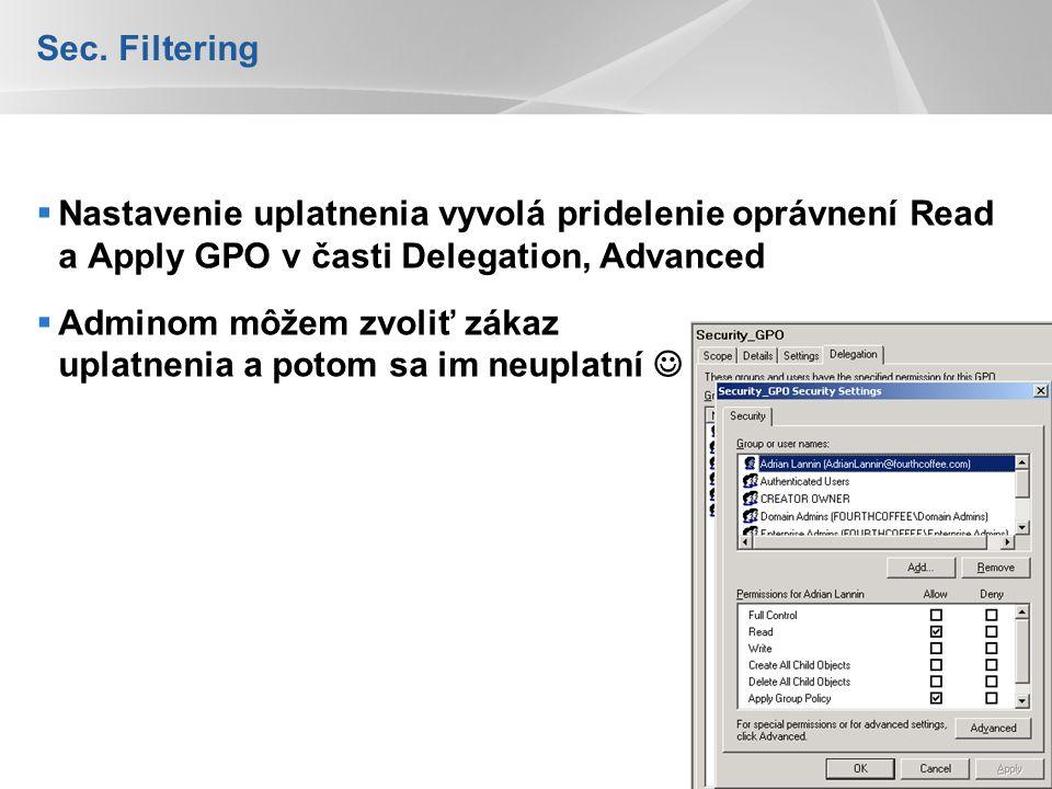 Sec. Filtering Nastavenie uplatnenia vyvolá pridelenie oprávnení Read a Apply GPO v časti Delegation, Advanced.