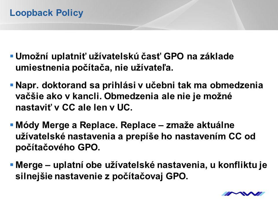 Loopback Policy Umožní uplatniť užívatelskú časť GPO na základe umiestnenia počítača, nie užívateľa.