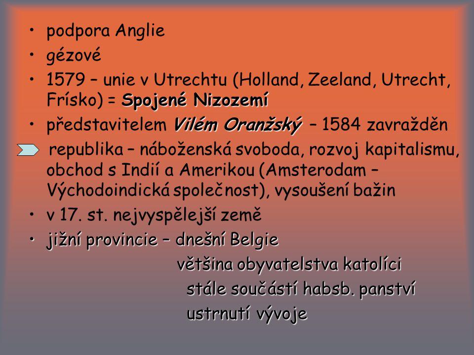 podpora Anglie gézové. 1579 – unie v Utrechtu (Holland, Zeeland, Utrecht, Frísko) = Spojené Nizozemí.