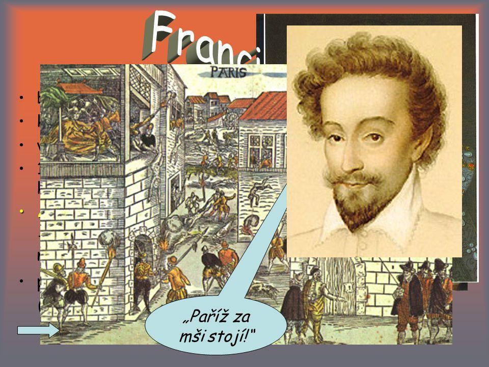 Francie během 16. st. osm náboženských válek kalvinismus (hugenoti)