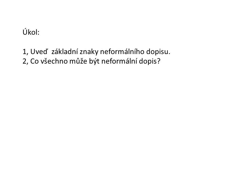 Úkol: 1, Uveď základní znaky neformálního dopisu. 2, Co všechno může být neformální dopis