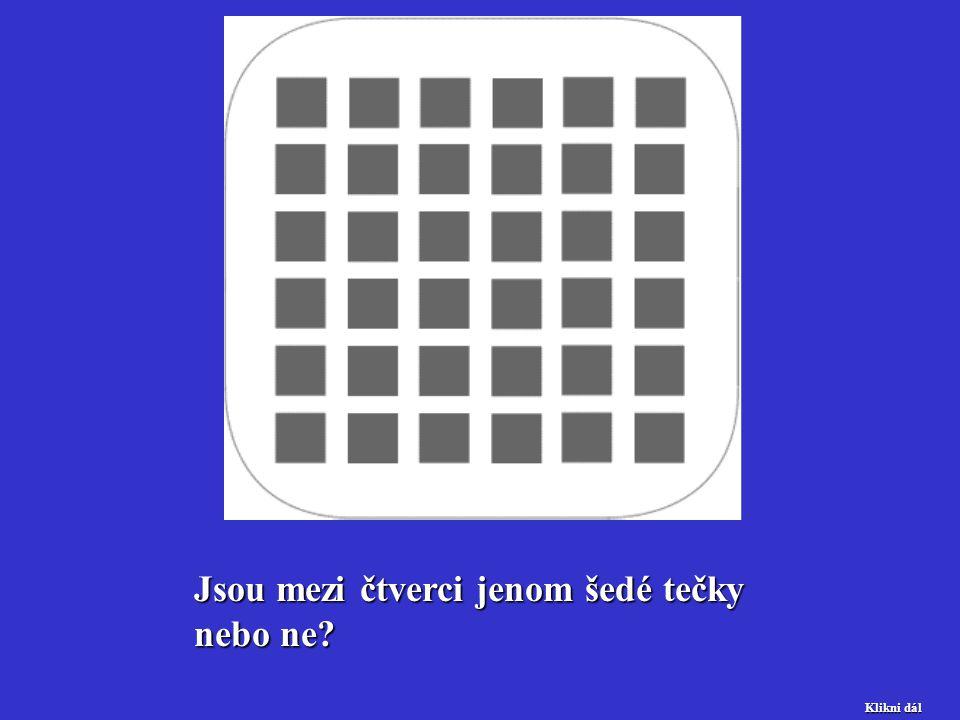 Jsou mezi čtverci jenom šedé tečky nebo ne