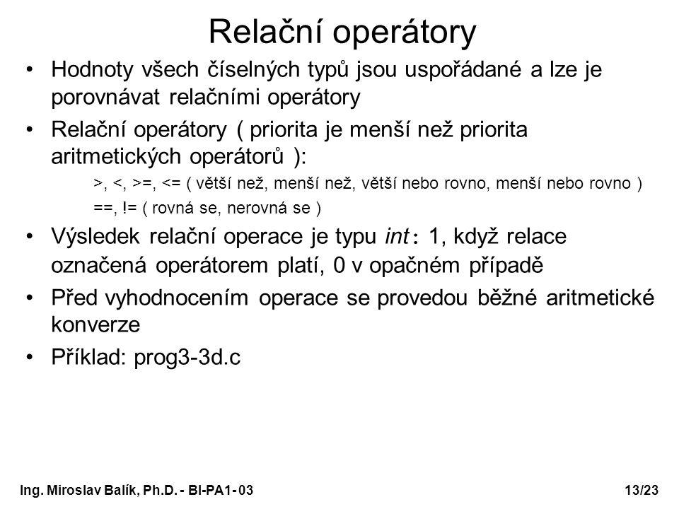 Relační operátory Hodnoty všech číselných typů jsou uspořádané a lze je porovnávat relačními operátory.