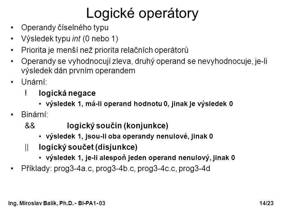Logické operátory Operandy číselného typu Výsledek typu int (0 nebo 1)