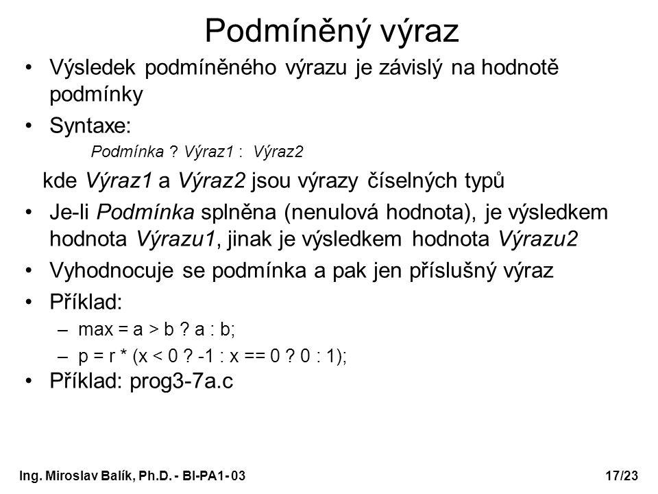 Podmíněný výraz Výsledek podmíněného výrazu je závislý na hodnotě podmínky. Syntaxe: Podmínka Výraz1 : Výraz2.