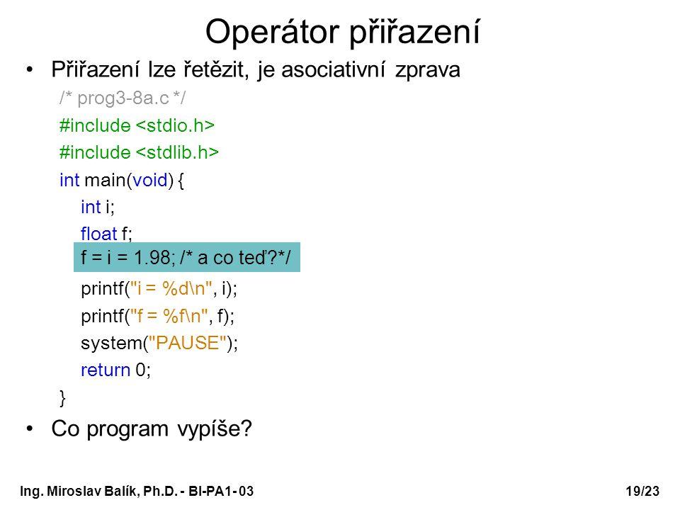 Operátor přiřazení Přiřazení lze řetězit, je asociativní zprava
