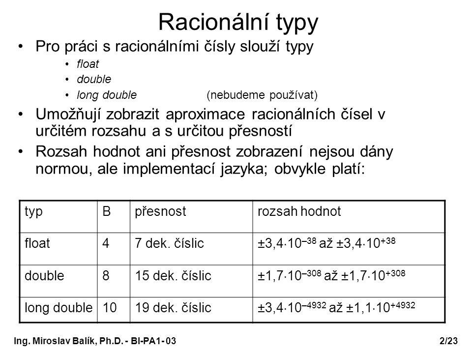 Racionální typy Pro práci s racionálními čísly slouží typy