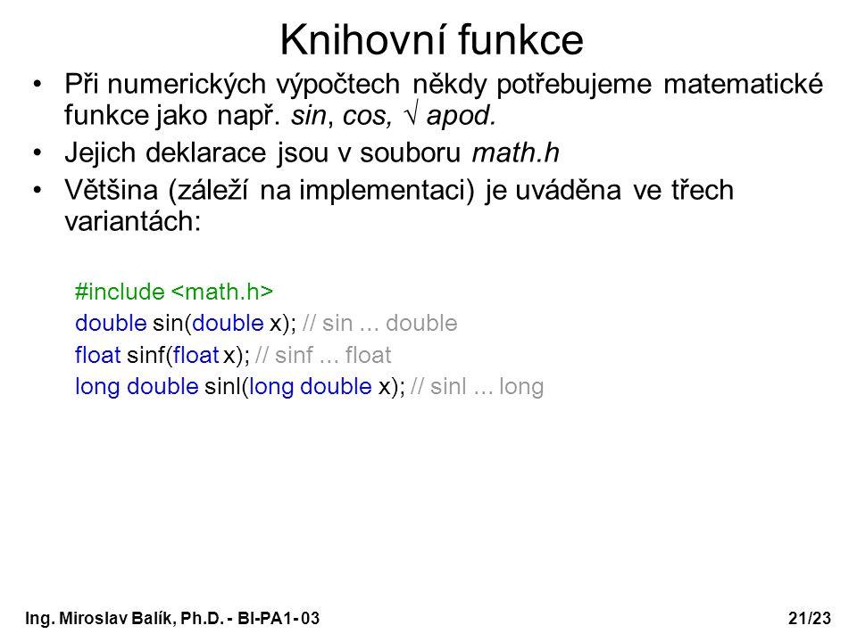 Knihovní funkce Při numerických výpočtech někdy potřebujeme matematické funkce jako např. sin, cos, √ apod.
