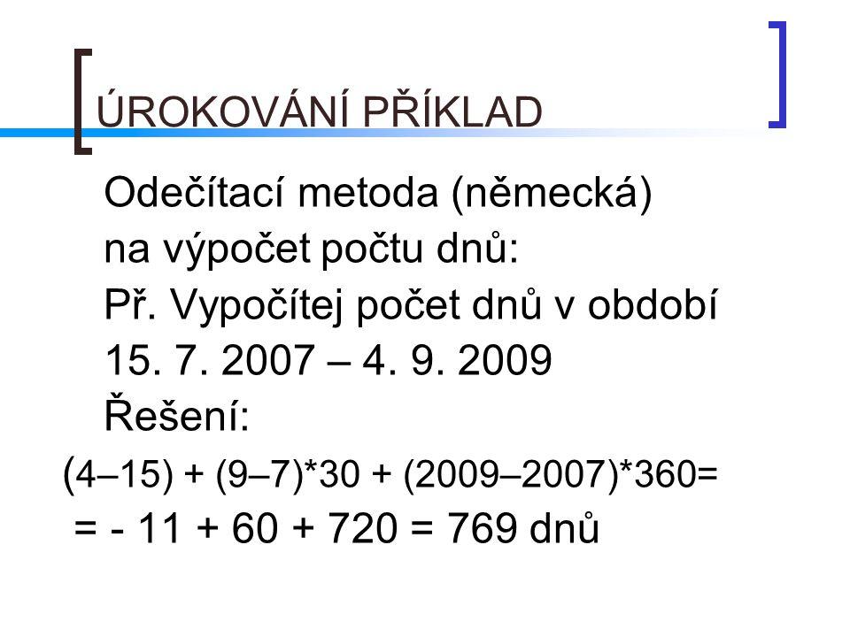 Př. Vypočítej počet dnů v období 15. 7. 2007 – 4. 9. 2009 Řešení: