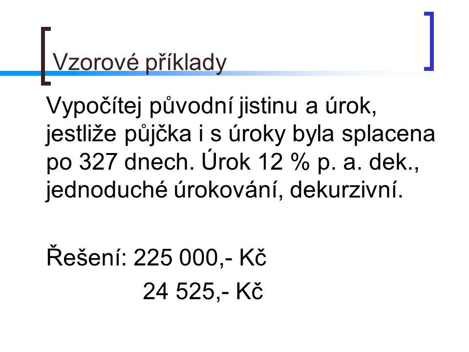Vzorové příklady Řešení: 225 000,- Kč 24 525,- Kč