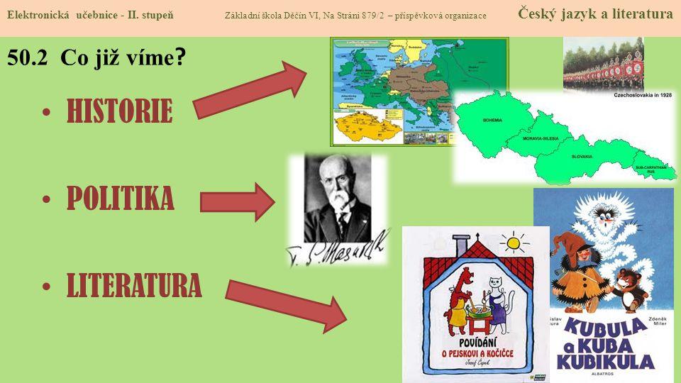 HISTORIE POLITIKA LITERATURA 50.2 Co již víme