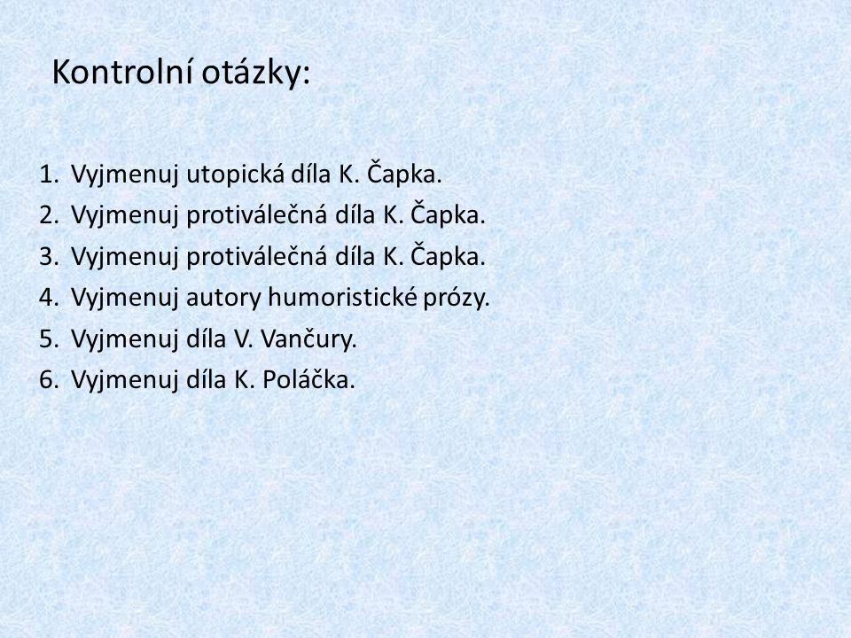 Kontrolní otázky: Vyjmenuj utopická díla K. Čapka.