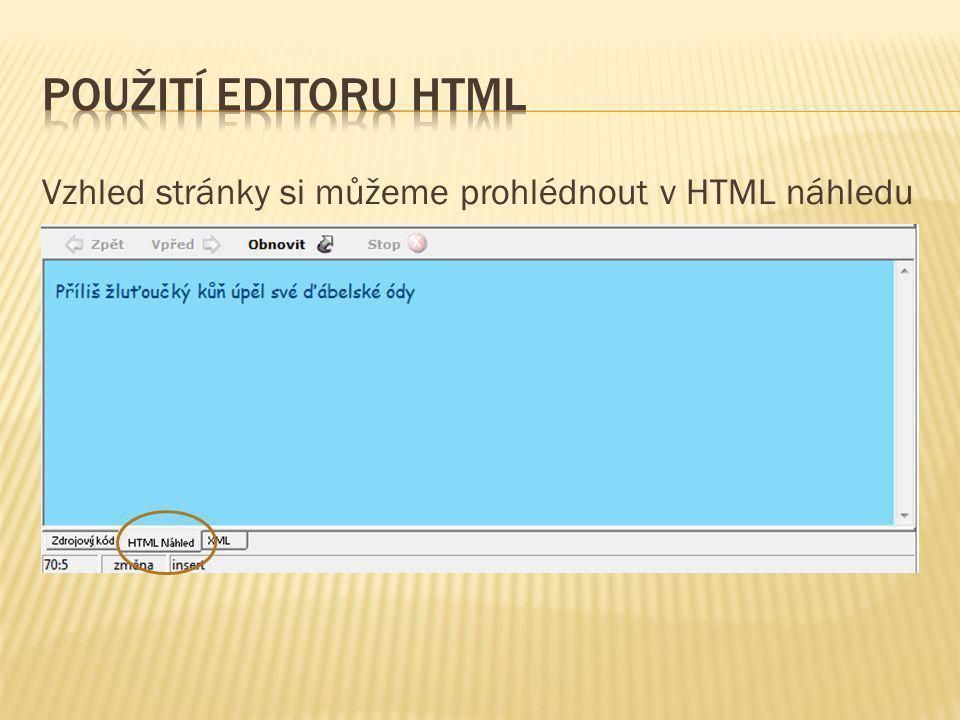 Použití editoru HTMl Vzhled stránky si můžeme prohlédnout v HTML náhledu