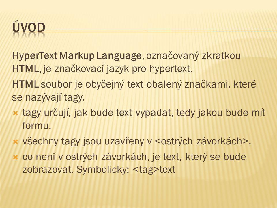 Úvod HyperText Markup Language, označovaný zkratkou HTML, je značkovací jazyk pro hypertext.