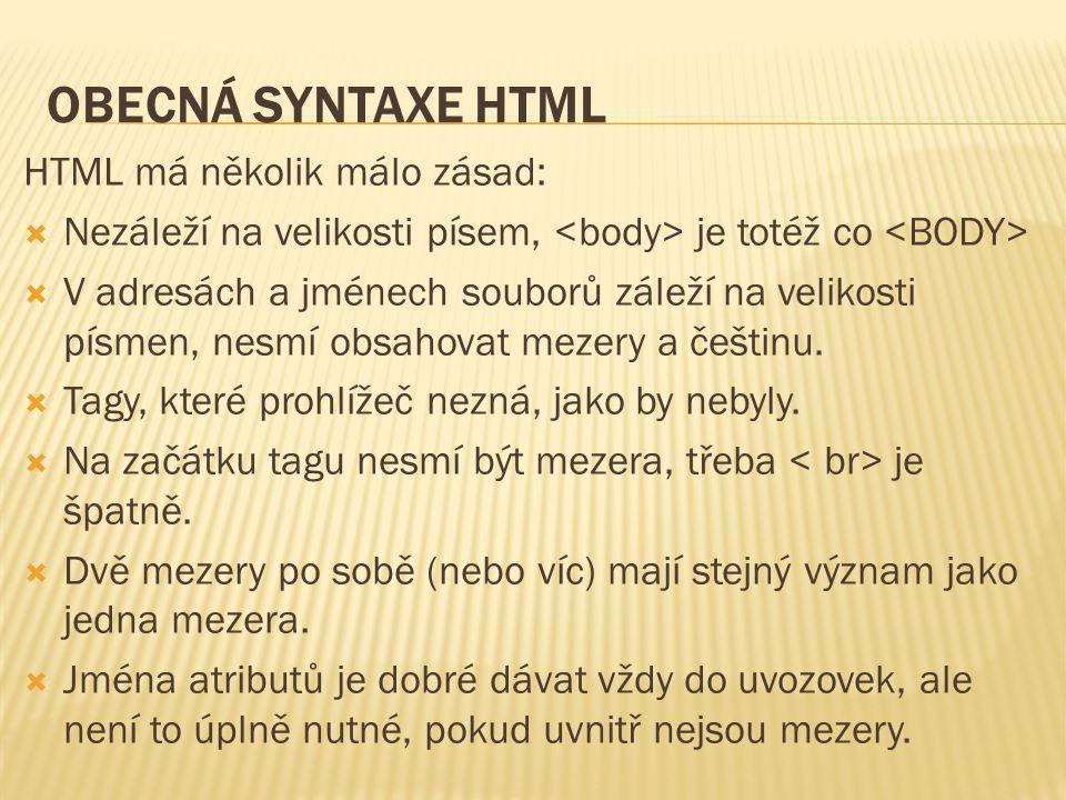 Obecná syntaxe HTML HTML má několik málo zásad: