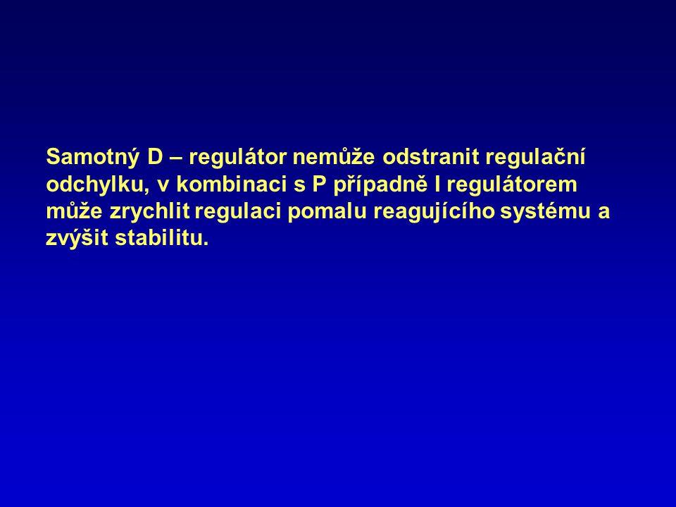 Samotný D – regulátor nemůže odstranit regulační odchylku, v kombinaci s P případně I regulátorem může zrychlit regulaci pomalu reagujícího systému a zvýšit stabilitu.