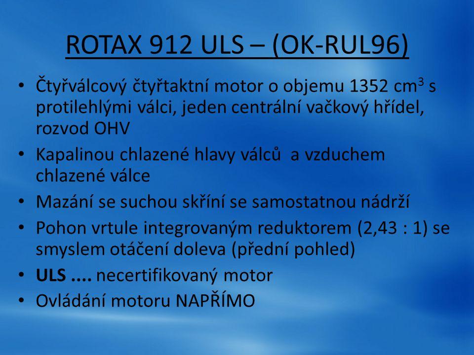 ROTAX 912 ULS – (OK-RUL96) Čtyřválcový čtyřtaktní motor o objemu 1352 cm3 s protilehlými válci, jeden centrální vačkový hřídel, rozvod OHV.