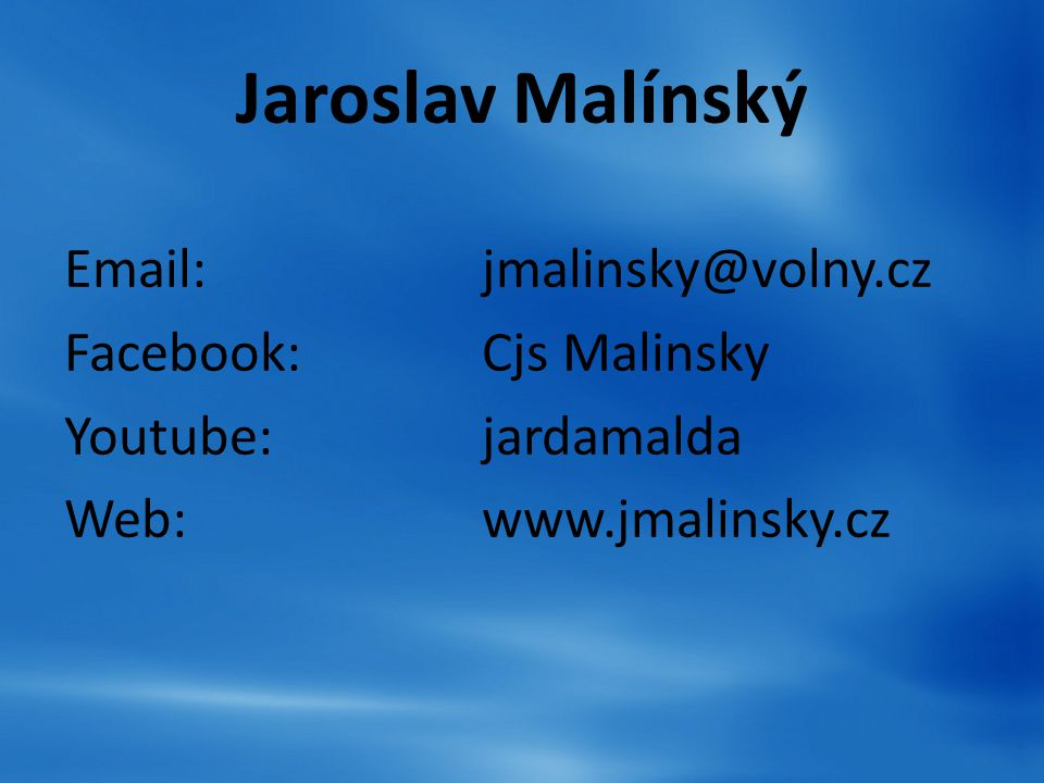Jaroslav Malínský Email: jmalinsky@volny.cz. Facebook: Cjs Malinsky.