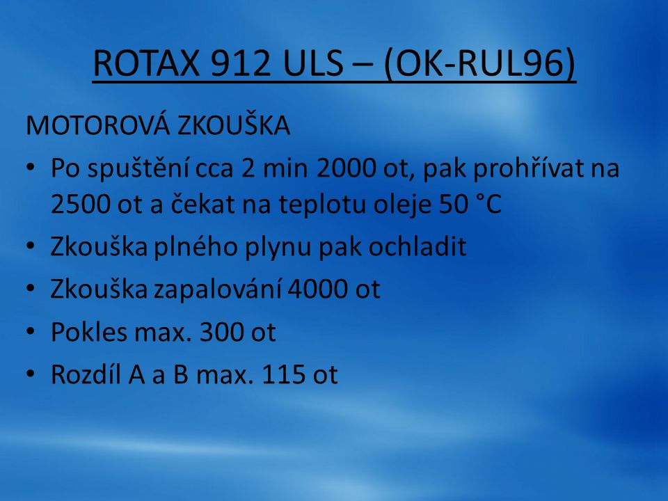 ROTAX 912 ULS – (OK-RUL96) MOTOROVÁ ZKOUŠKA