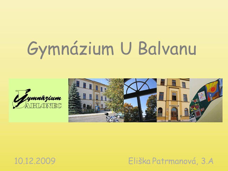 Gymnázium U Balvanu 10.12.2009 Eliška Patrmanová, 3.A