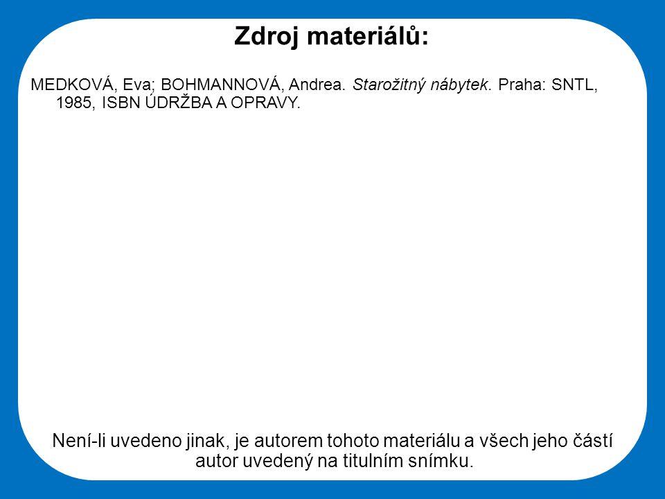 Zdroj materiálů: MEDKOVÁ, Eva; BOHMANNOVÁ, Andrea. Starožitný nábytek. Praha: SNTL, 1985, ISBN ÚDRŽBA A OPRAVY.