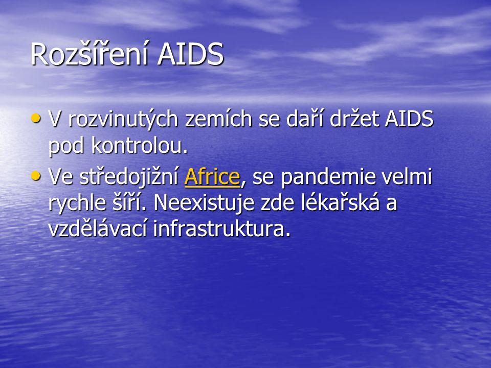 Rozšíření AIDS V rozvinutých zemích se daří držet AIDS pod kontrolou.