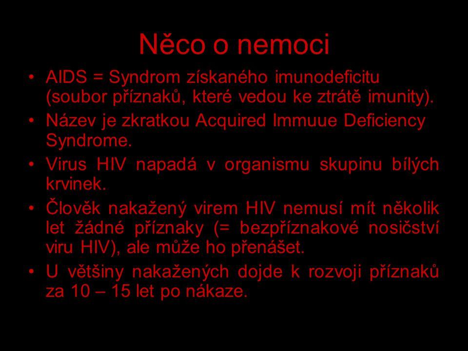 Něco o nemoci AIDS = Syndrom získaného imunodeficitu (soubor příznaků, které vedou ke ztrátě imunity).