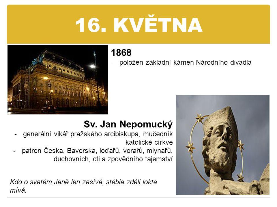 16. KVĚTNA 1868 Sv. Jan Nepomucký