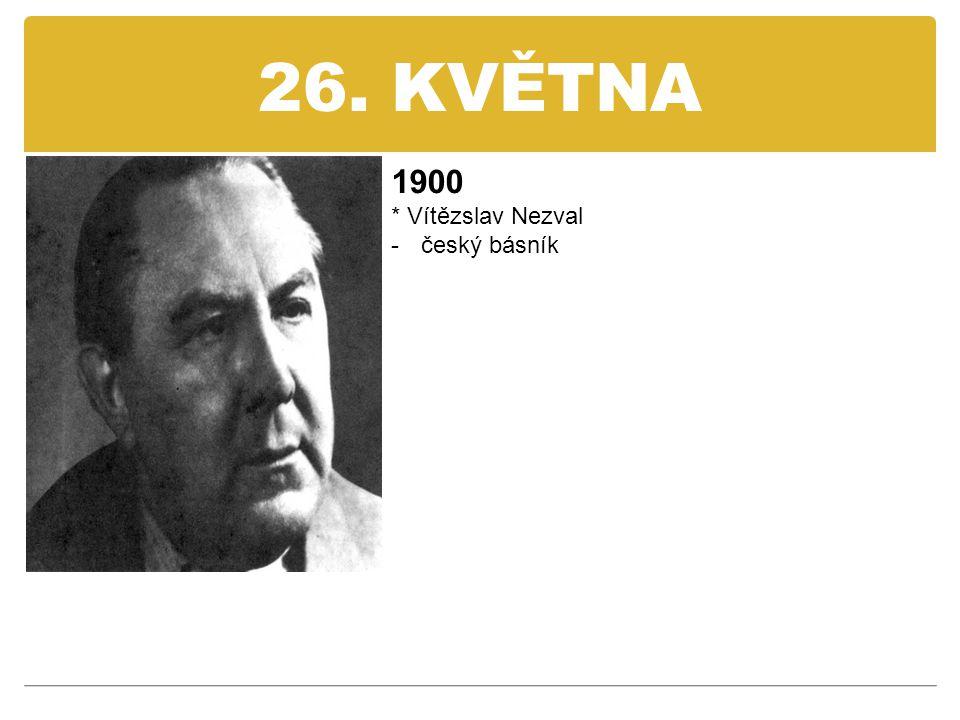26. KVĚTNA 1900 * Vítězslav Nezval český básník