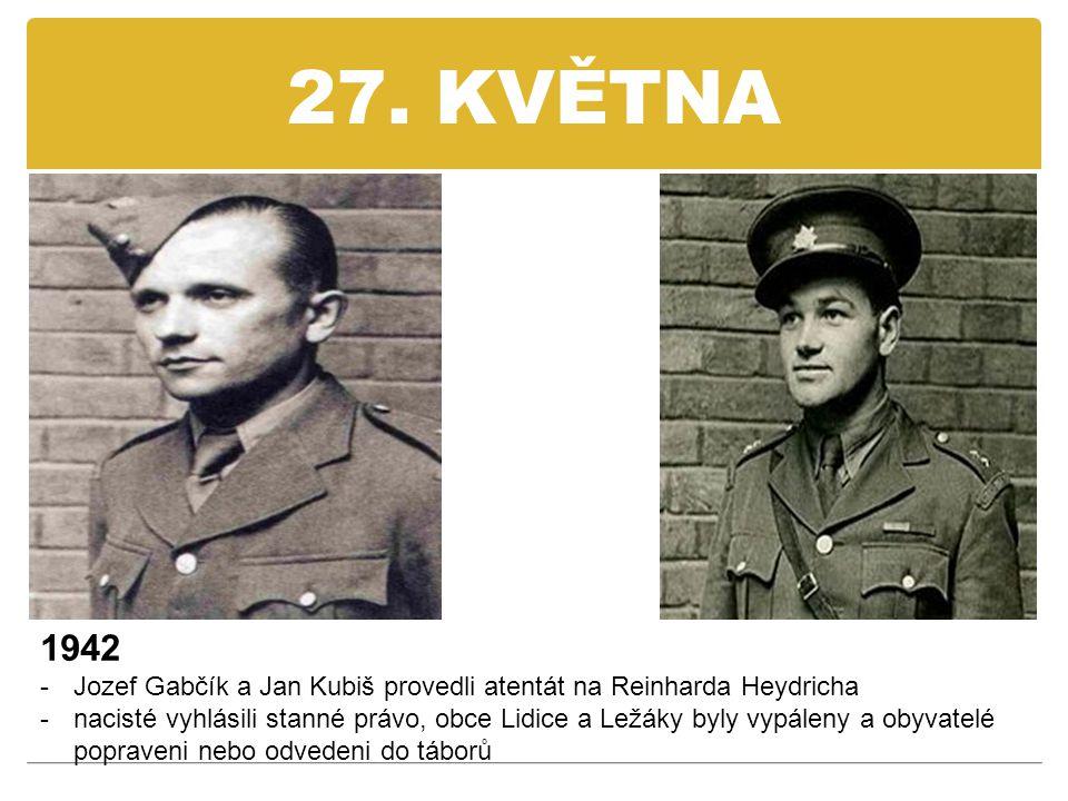 27. KVĚTNA 1942. Jozef Gabčík a Jan Kubiš provedli atentát na Reinharda Heydricha.