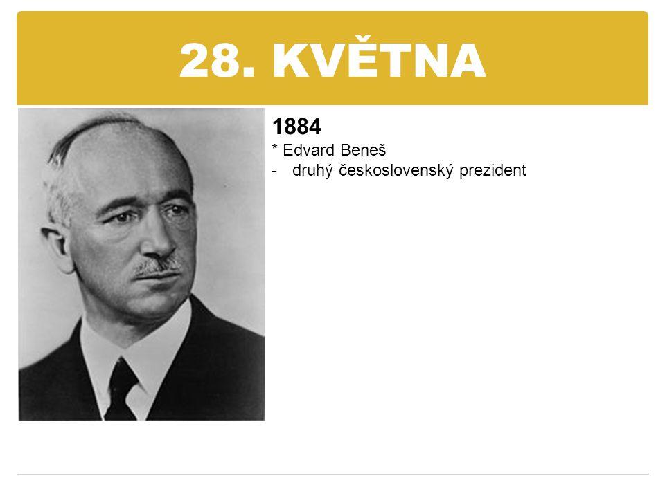 28. KVĚTNA 1884 * Edvard Beneš druhý československý prezident