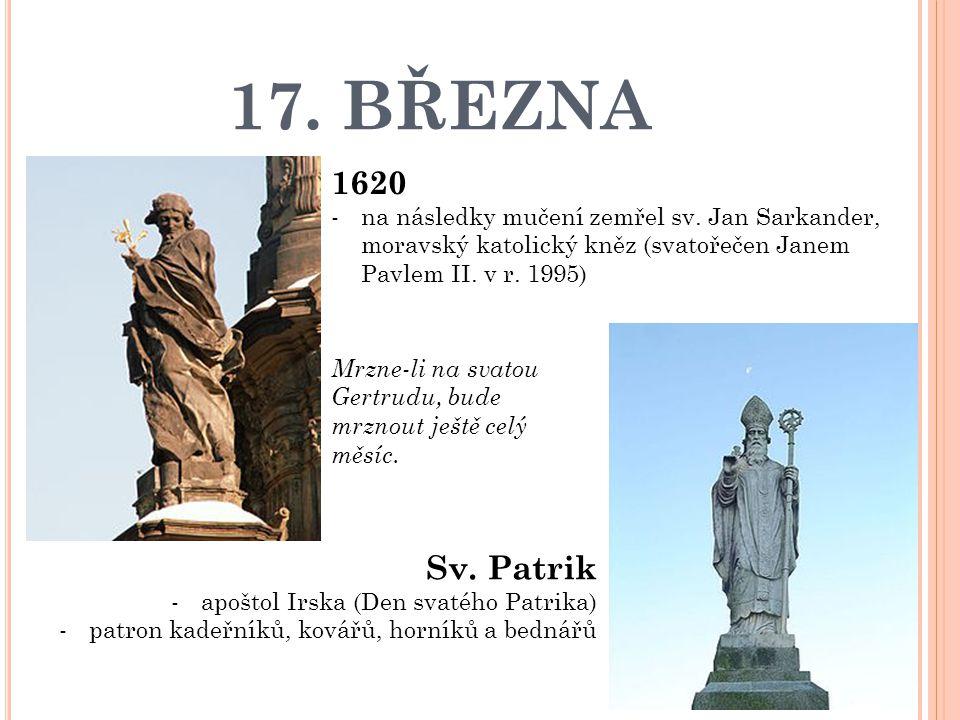 17. BŘEZNA 1620. na následky mučení zemřel sv. Jan Sarkander, moravský katolický kněz (svatořečen Janem Pavlem II. v r. 1995)