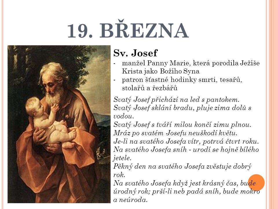19. BŘEZNA Sv. Josef. manžel Panny Marie, která porodila Ježíše Krista jako Božího Syna. patron šťastné hodinky smrti, tesařů, stolařů a řezbářů.