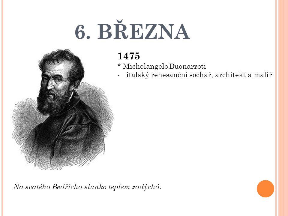 6. BŘEZNA 1475 * Michelangelo Buonarroti
