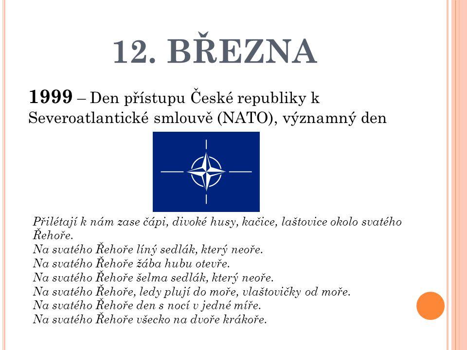 12. BŘEZNA 1999 – Den přístupu České republiky k Severoatlantické smlouvě (NATO), významný den.