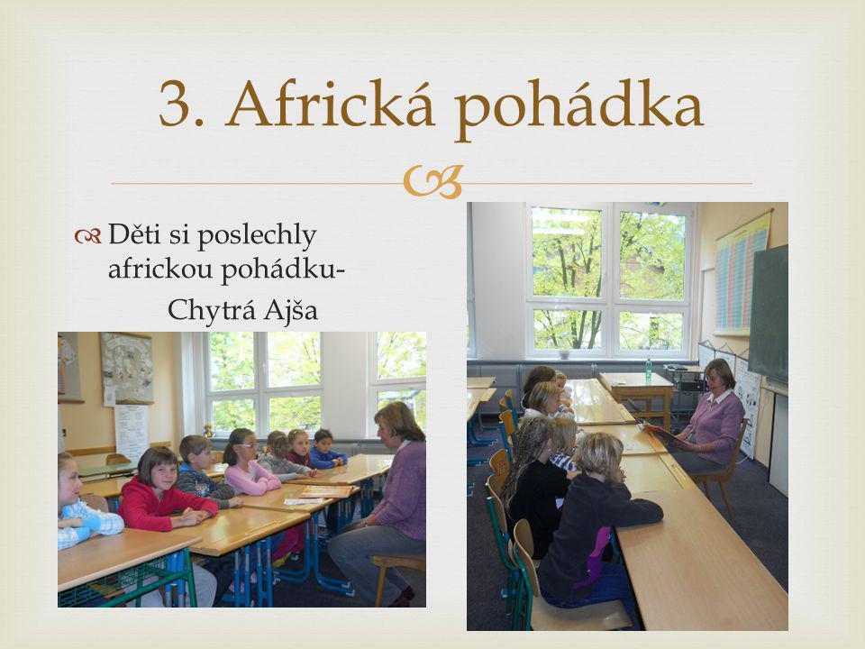 3. Africká pohádka Děti si poslechly africkou pohádku- Chytrá Ajša