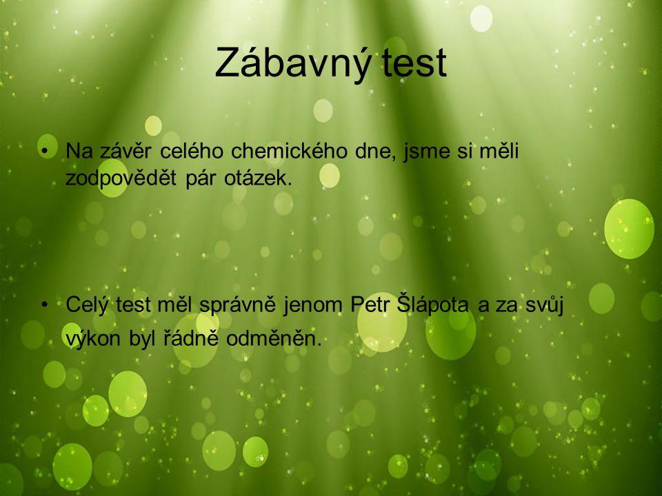 Zábavný test Na závěr celého chemického dne, jsme si měli zodpovědět pár otázek.