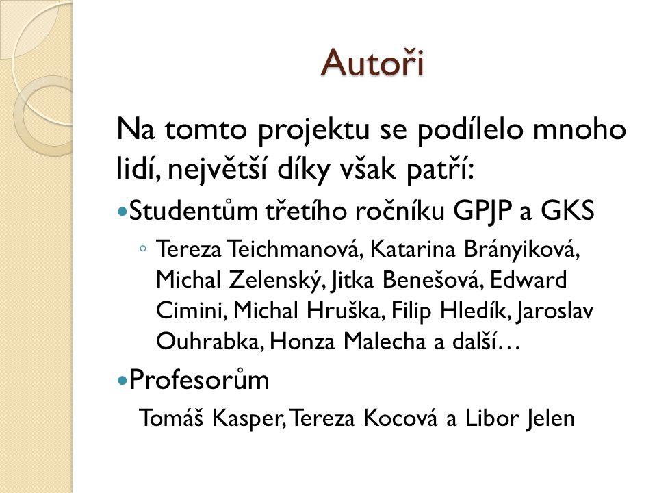 Autoři Na tomto projektu se podílelo mnoho lidí, největší díky však patří: Studentům třetího ročníku GPJP a GKS.