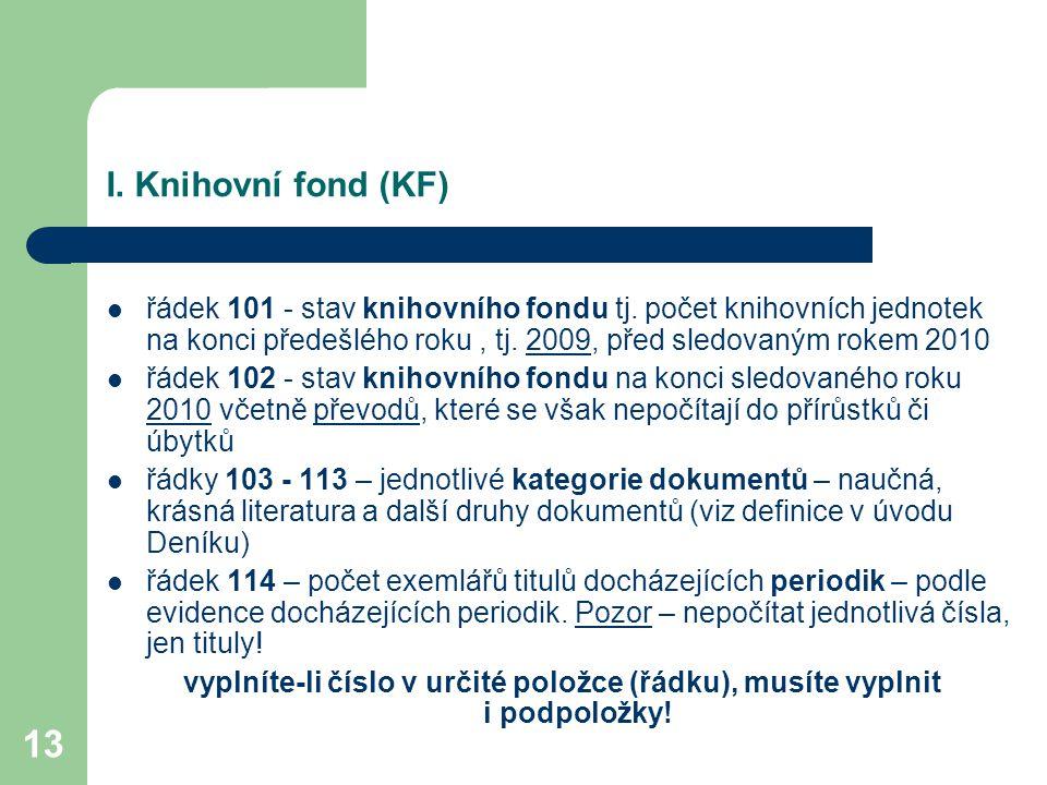 I. Knihovní fond (KF) řádek 101 - stav knihovního fondu tj. počet knihovních jednotek na konci předešlého roku , tj. 2009, před sledovaným rokem 2010.