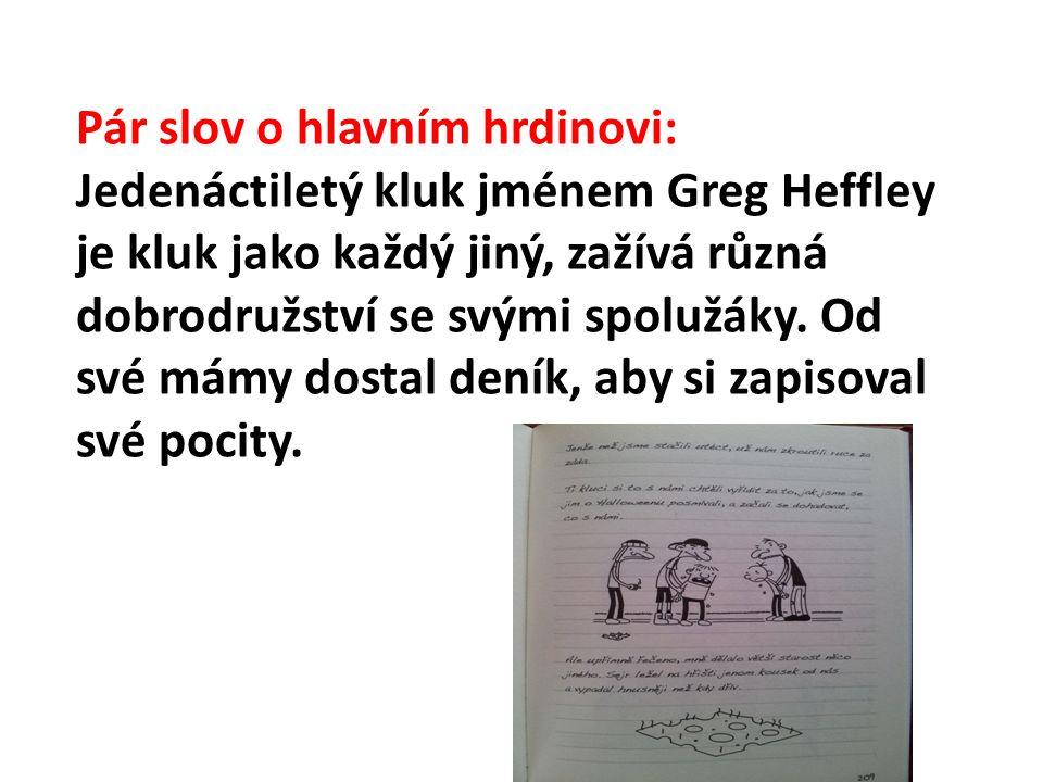 Pár slov o hlavním hrdinovi: Jedenáctiletý kluk jménem Greg Heffley je kluk jako každý jiný, zažívá různá dobrodružství se svými spolužáky.