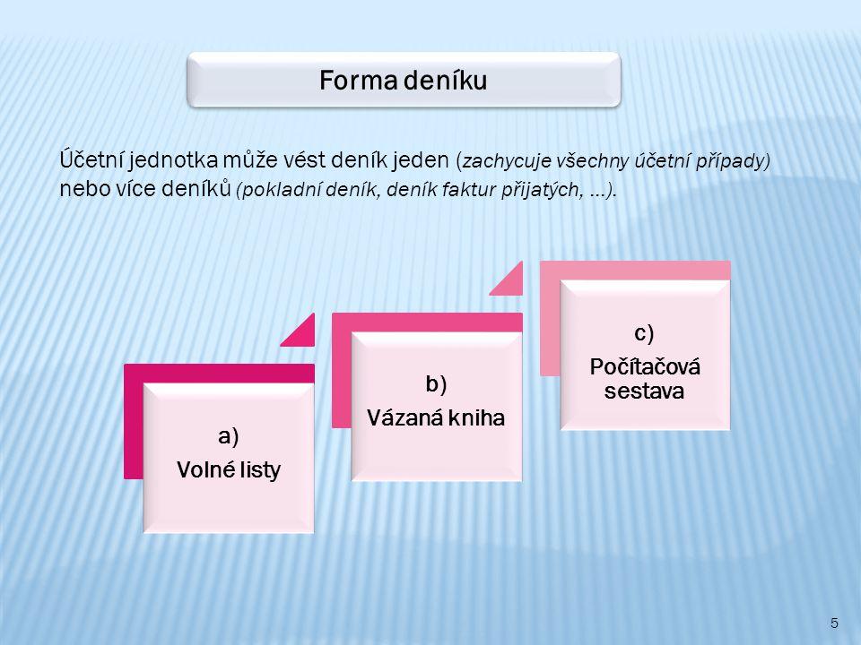 Forma deníku Účetní jednotka může vést deník jeden (zachycuje všechny účetní případy) nebo více deníků (pokladní deník, deník faktur přijatých, …).
